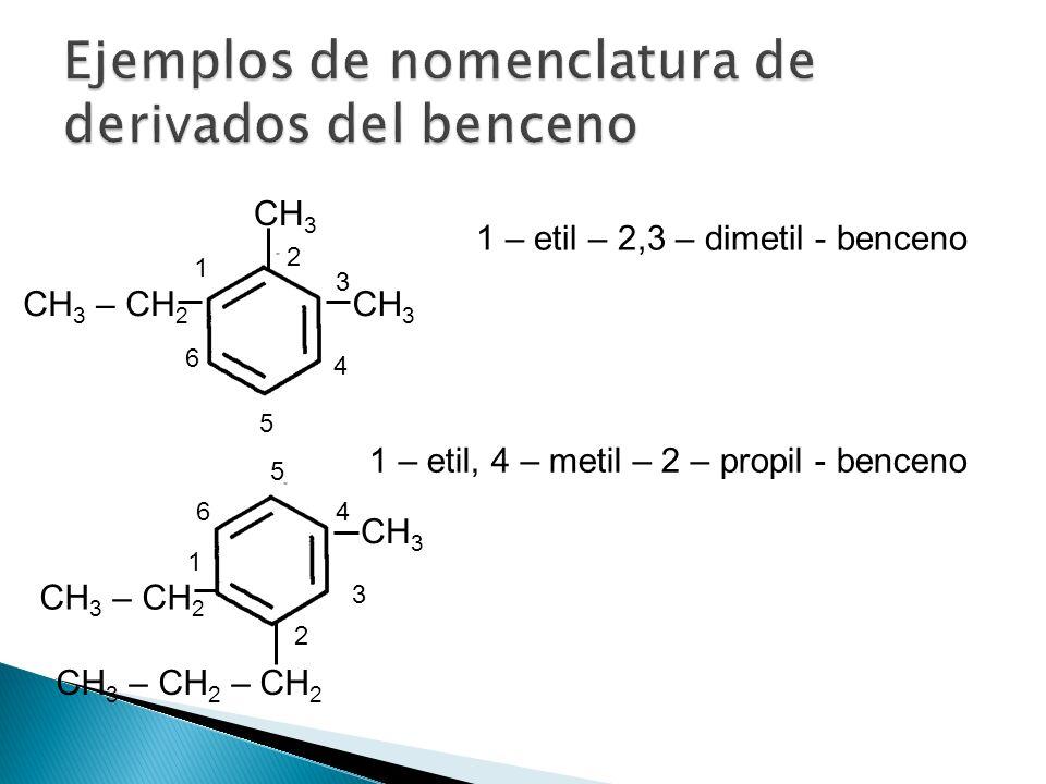 CH 3 – CH 2 CH 3 1 2 3 4 5 6 1 – etil – 2,3 – dimetil - benceno CH 3 CH 3 – CH 2 – CH 2 CH 3 – CH 2 1 – etil, 4 – metil – 2 – propil - benceno 1 2 3 4