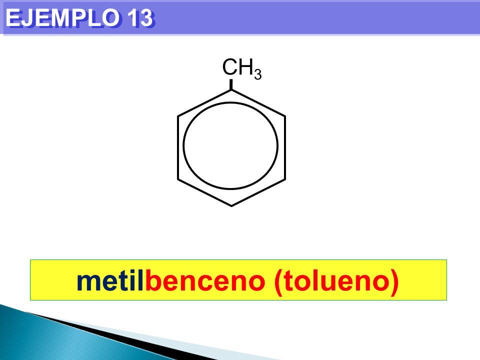 EJEMPLO 13 metilbenceno (tolueno) CH 3