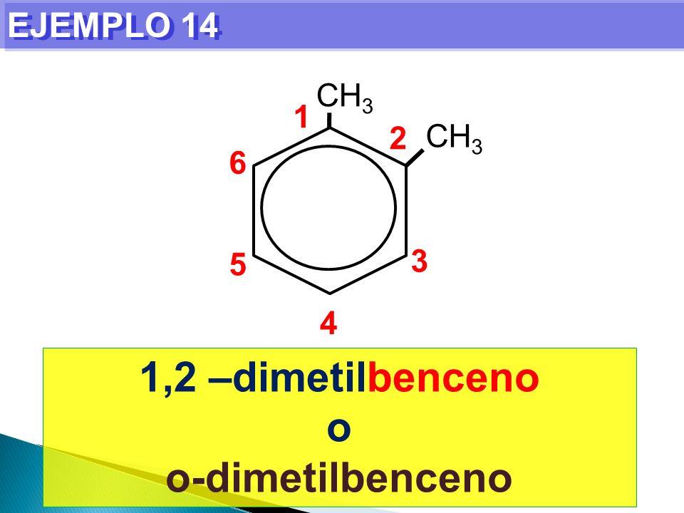 EJEMPLO 14 1,2 –dimetilbenceno o o-dimetilbenceno CH 3 1 2 3 4 5 6