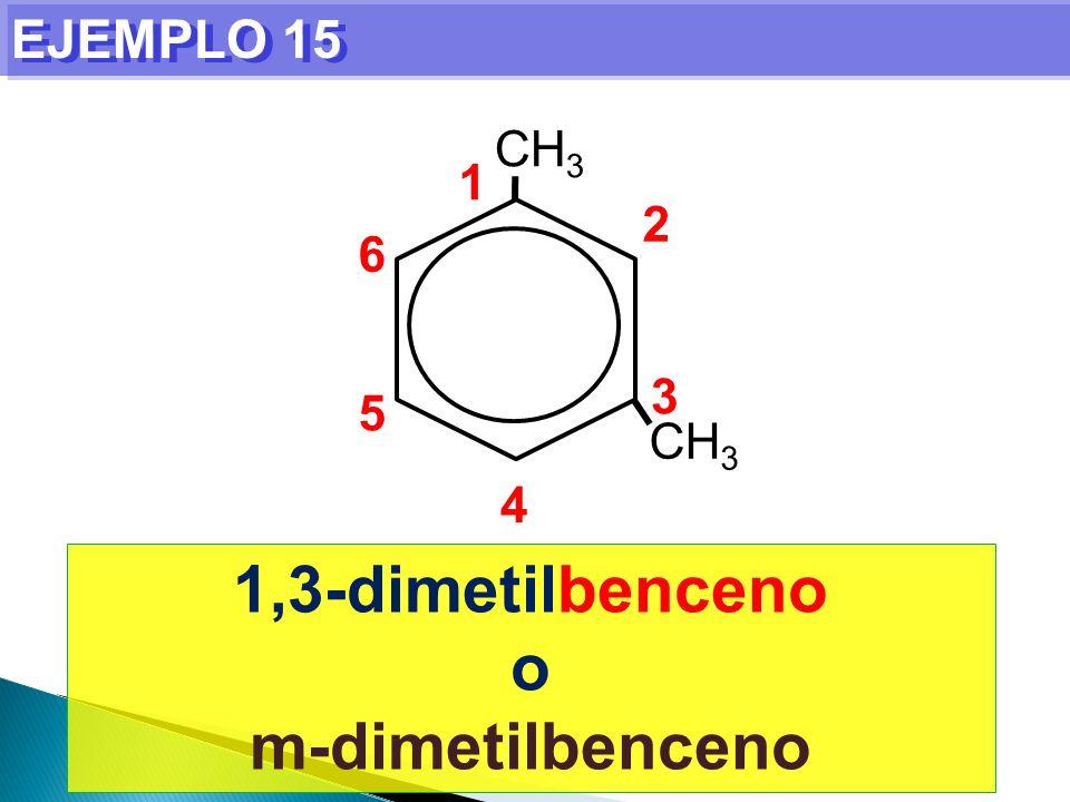 EJEMPLO 15 1,3-dimetilbenceno o m-dimetilbenceno CH 3 1 2 3 4 5 6