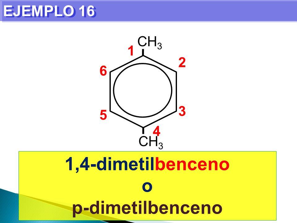 EJEMPLO 16 1,4-dimetilbenceno o p-dimetilbenceno CH 3 1 2 3 4 5 6