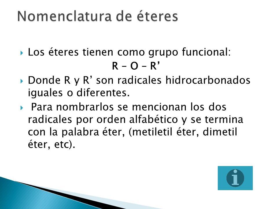 Los éteres tienen como grupo funcional: R – O – R Donde R y R son radicales hidrocarbonados iguales o diferentes. Para nombrarlos se mencionan los dos