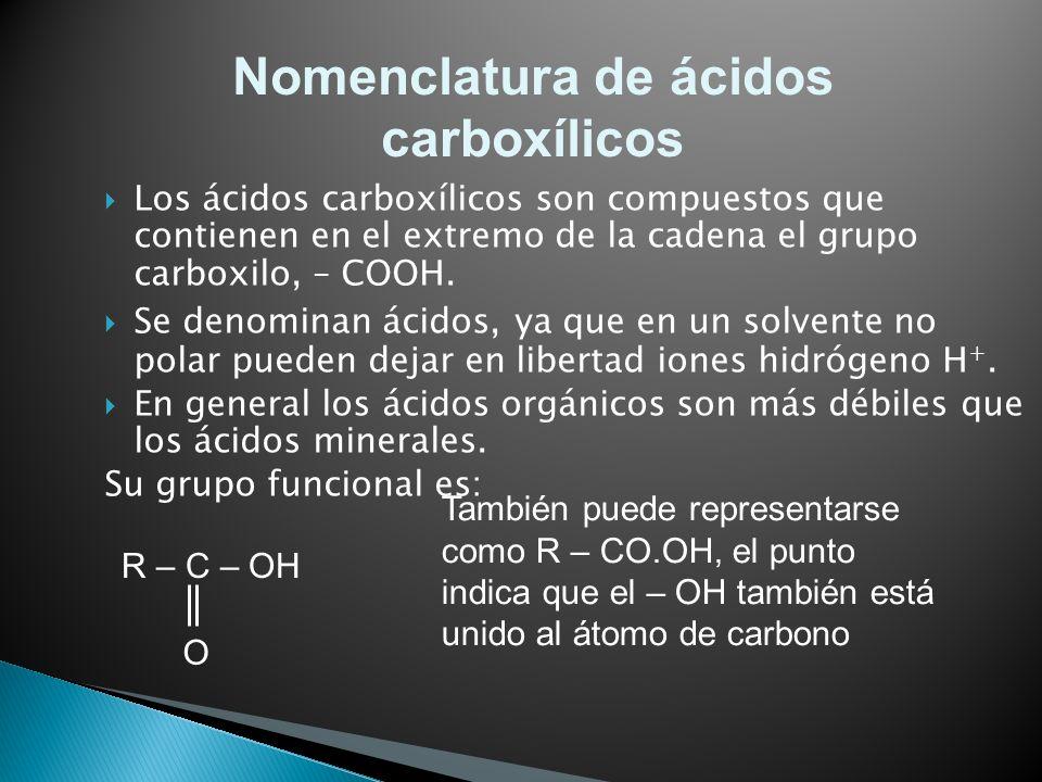Los ácidos carboxílicos son compuestos que contienen en el extremo de la cadena el grupo carboxilo, – COOH. Se denominan ácidos, ya que en un solvente
