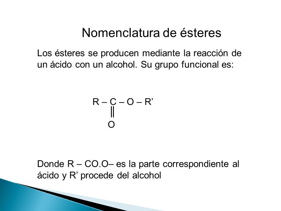 Los ésteres se producen mediante la reacción de un ácido con un alcohol. Su grupo funcional es: R – C – O – R O Donde R – CO.O– es la parte correspond