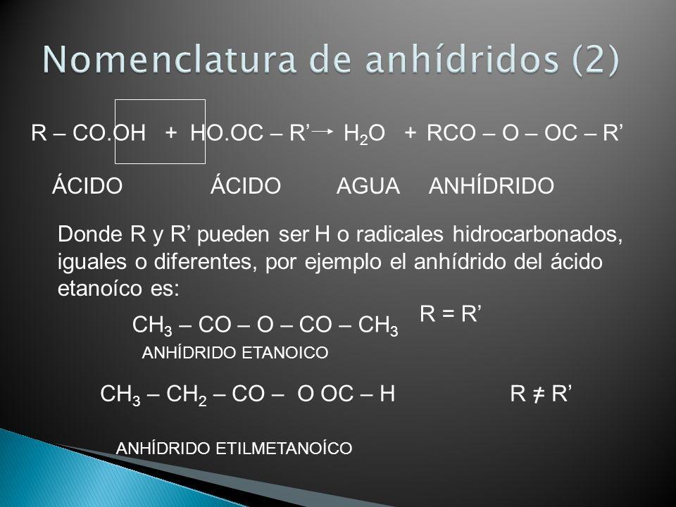 R – CO.OH + HO.OC – R H 2 O + RCO – O – OC – R ÁCIDO ÁCIDO AGUA ANHÍDRIDO Donde R y R pueden ser H o radicales hidrocarbonados, iguales o diferentes,