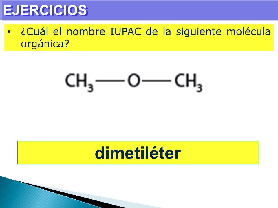 EJERCICIOS ¿Cuál el nombre IUPAC de la siguiente molécula orgánica? dimetiléter