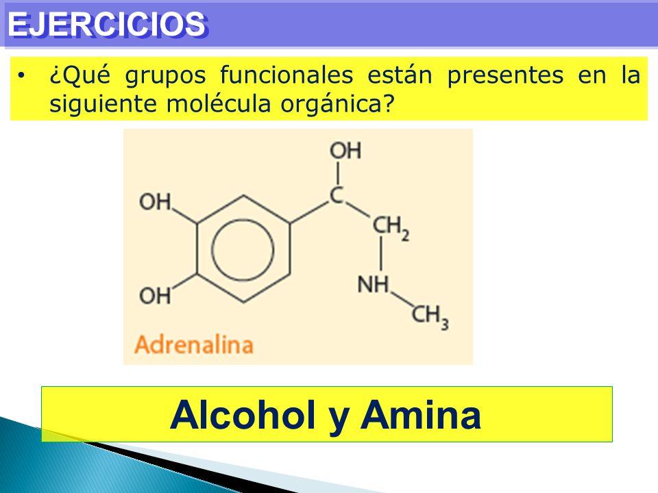 EJERCICIOS ¿Qué grupos funcionales están presentes en la siguiente molécula orgánica? Alcohol y Amina