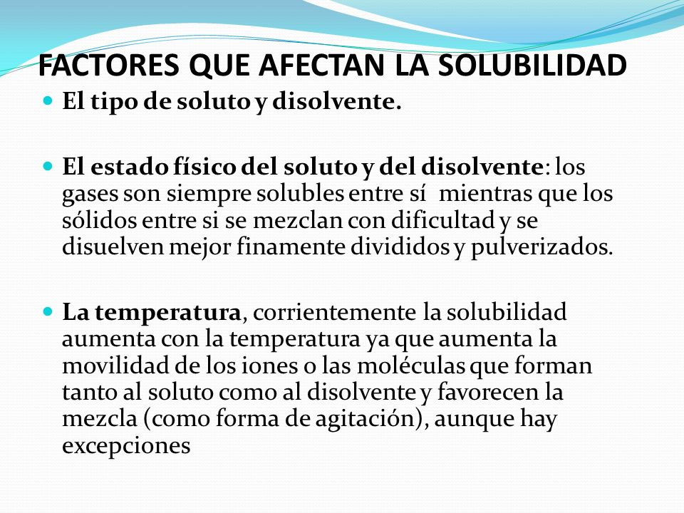 Se define como la máxima cantidad de soluto que se puede disolver en una cantidad determinada de disolvente, a una temperatura especifica.