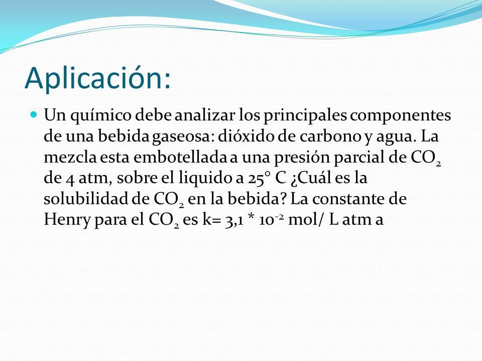 Ley de Henry Enuncia que a una temperatura constante, la cantidad de gas disuelta en un líquido es directamente proporcional a la presión parcial que