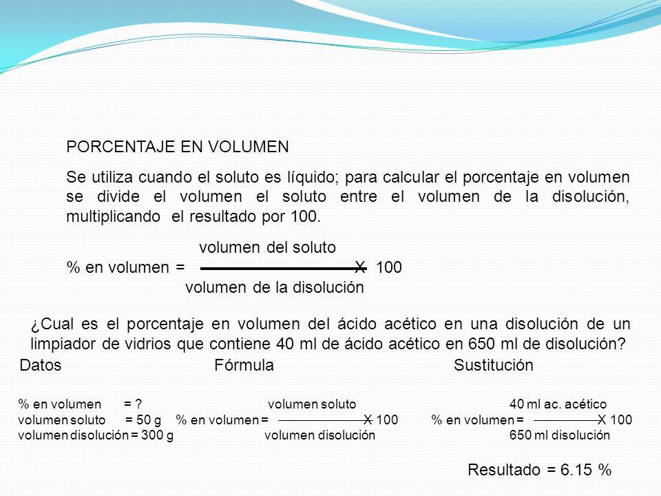 PORCENTAJE EN MASA Cociente de la masa del soluto entre la masa total de la disolución, multiplicado por 100. masa del soluto % en masa = X 100 masa d