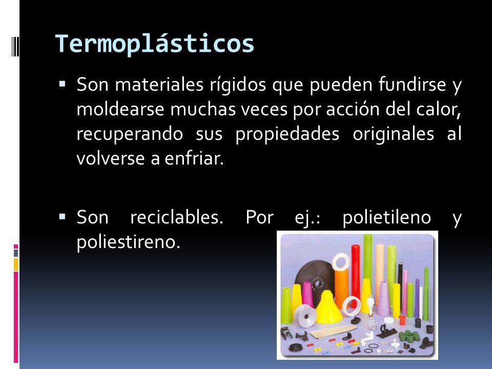Termoplásticos Son materiales rígidos que pueden fundirse y moldearse muchas veces por acción del calor, recuperando sus propiedades originales al vol