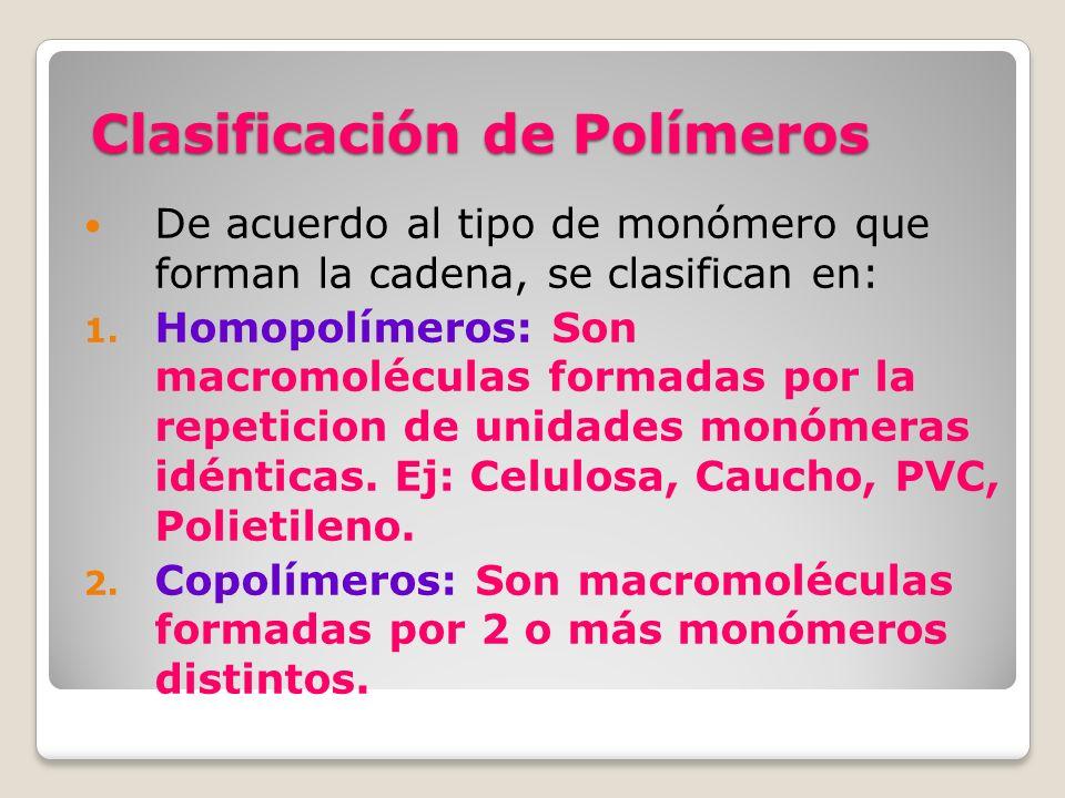 Clasificación de Polímeros De acuerdo al tipo de monómero que forman la cadena, se clasifican en: 1. Homopolímeros: Son macromoléculas formadas por la