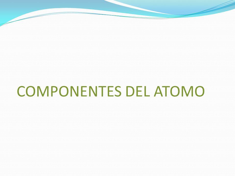 COMPONENTES DEL ATOMO