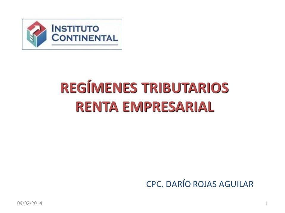 REGÍMENES TRIBUTARIOS RENTA EMPRESARIAL CPC. DARÍO ROJAS AGUILAR 09/02/20141