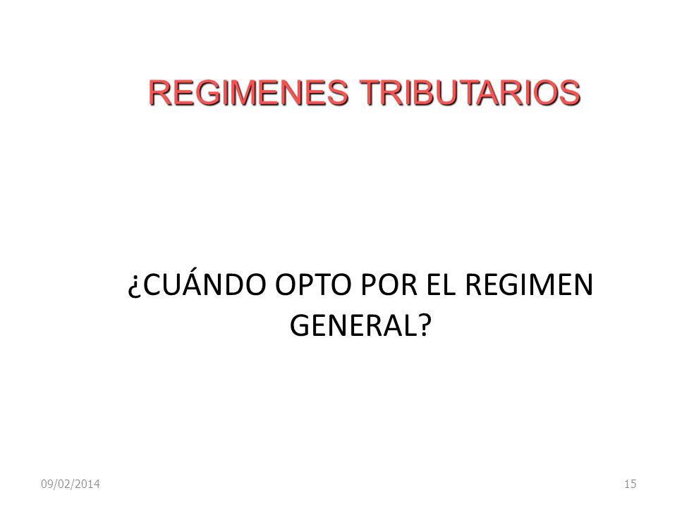 REGIMENES TRIBUTARIOS ¿CUÁNDO OPTO POR EL REGIMEN GENERAL? 09/02/201415
