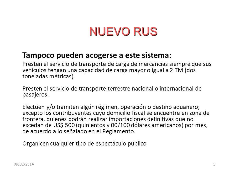 NUEVO RUS 09/02/20145 Tampoco pueden acogerse a este sistema: Presten el servicio de transporte de carga de mercancías siempre que sus vehículos tenga