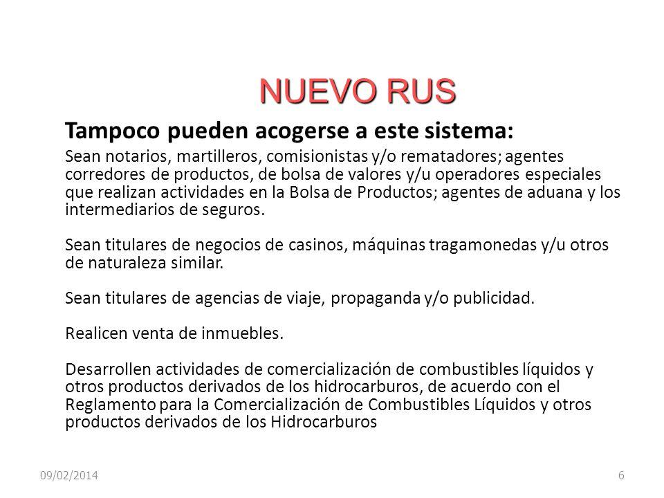 NUEVO RUS 09/02/20146 Tampoco pueden acogerse a este sistema: Sean notarios, martilleros, comisionistas y/o rematadores; agentes corredores de product