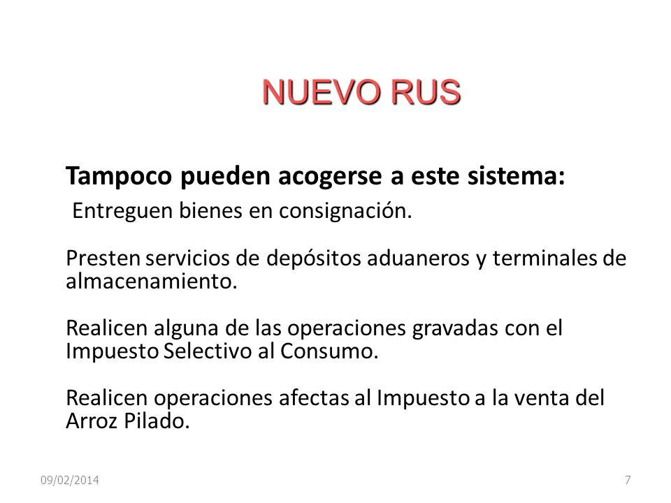 NUEVO RUS 09/02/20147 Tampoco pueden acogerse a este sistema: Entreguen bienes en consignación. Presten servicios de depósitos aduaneros y terminales