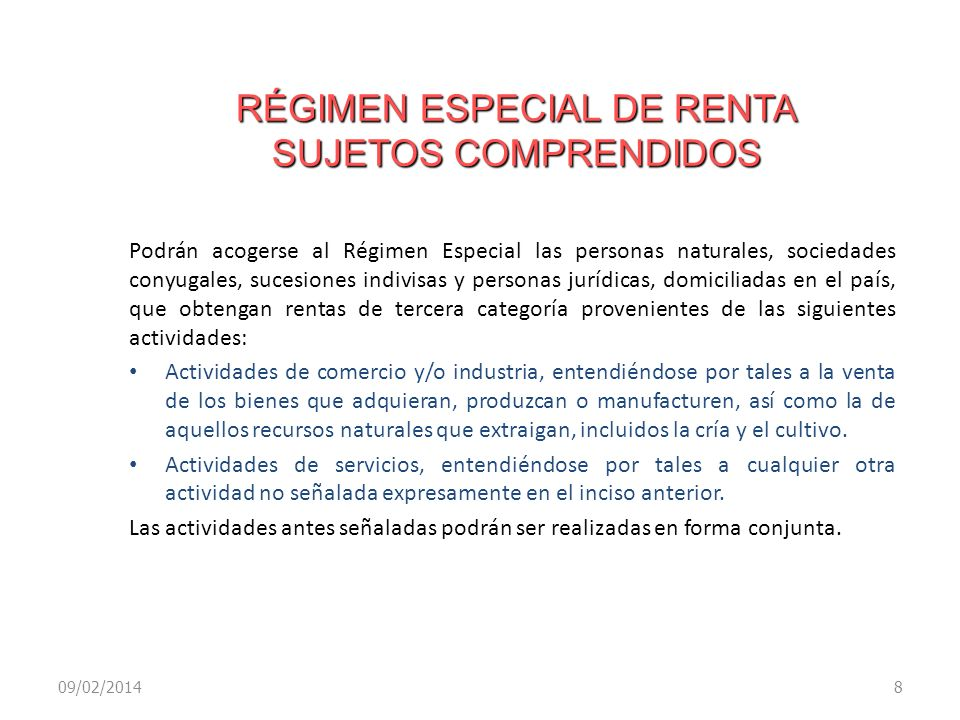 RÉGIMEN ESPECIAL DE RENTA SUJETOS COMPRENDIDOS Podrán acogerse al Régimen Especial las personas naturales, sociedades conyugales, sucesiones indivisas