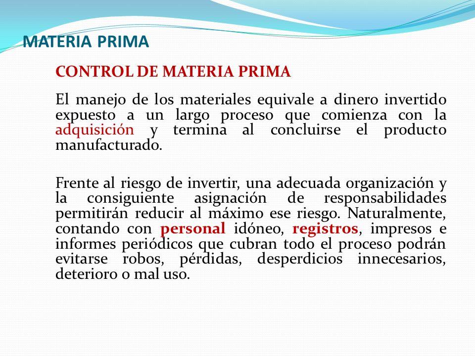MATERIA PRIMA CONTROL DE MATERIA PRIMA El manejo de los materiales equivale a dinero invertido expuesto a un largo proceso que comienza con la adquisi