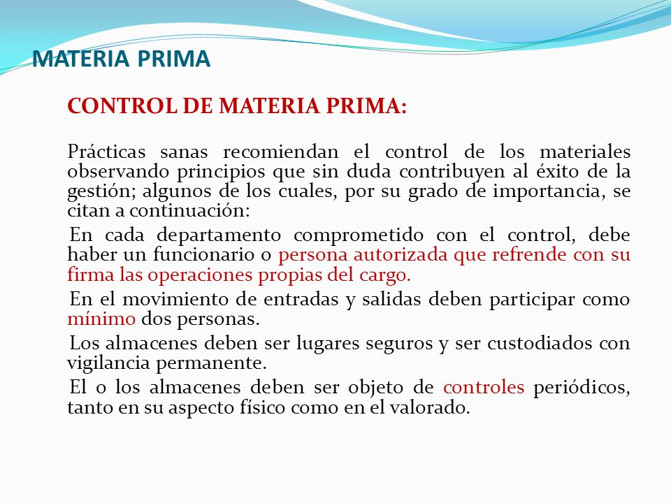 MATERIA PRIMA CONTROL DE MATERIA PRIMA: Prácticas sanas recomiendan el control de los materiales observando principios que sin duda contribuyen al éxi