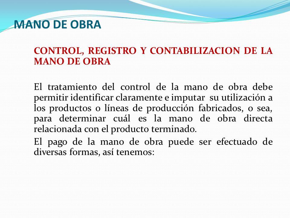 MANO DE OBRA CONTROL, REGISTRO Y CONTABILIZACION DE LA MANO DE OBRA El tratamiento del control de la mano de obra debe permitir identificar claramente