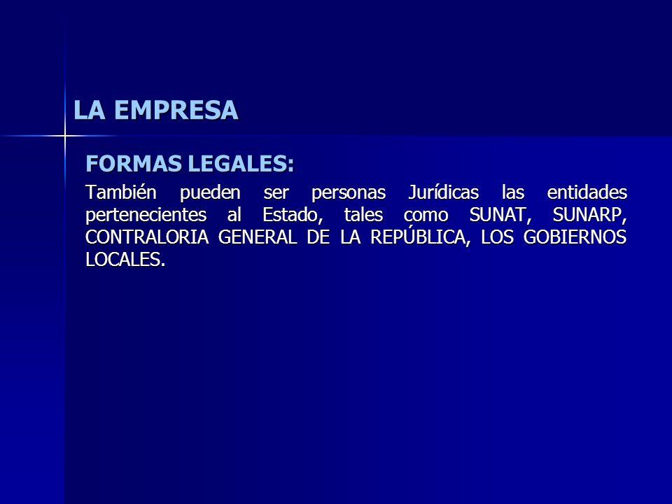 LA EMPRESA FORMAS LEGALES: También pueden ser personas Jurídicas las entidades pertenecientes al Estado, tales como SUNAT, SUNARP, CONTRALORIA GENERAL
