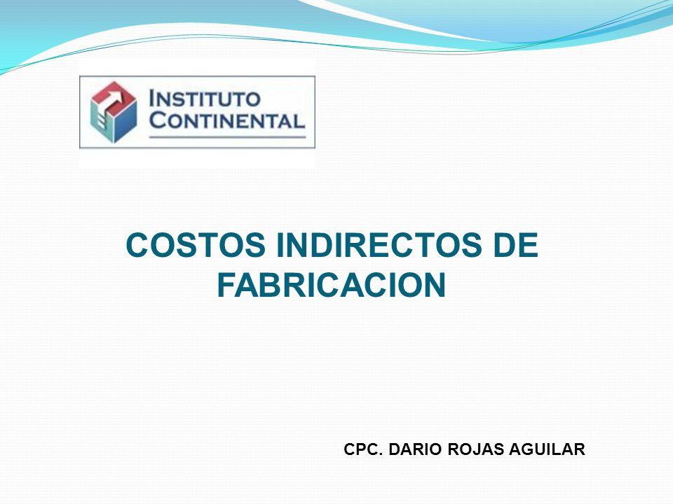 COSTOS INDIRECTOS DE FABRICACION CPC. DARIO ROJAS AGUILAR