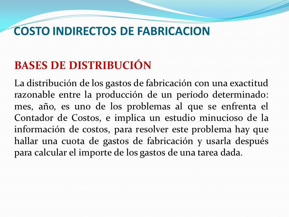 COSTO INDIRECTOS DE FABRICACION BASES DE DISTRIBUCIÓN La distribución de los gastos de fabricación con una exactitud razonable entre la producción de