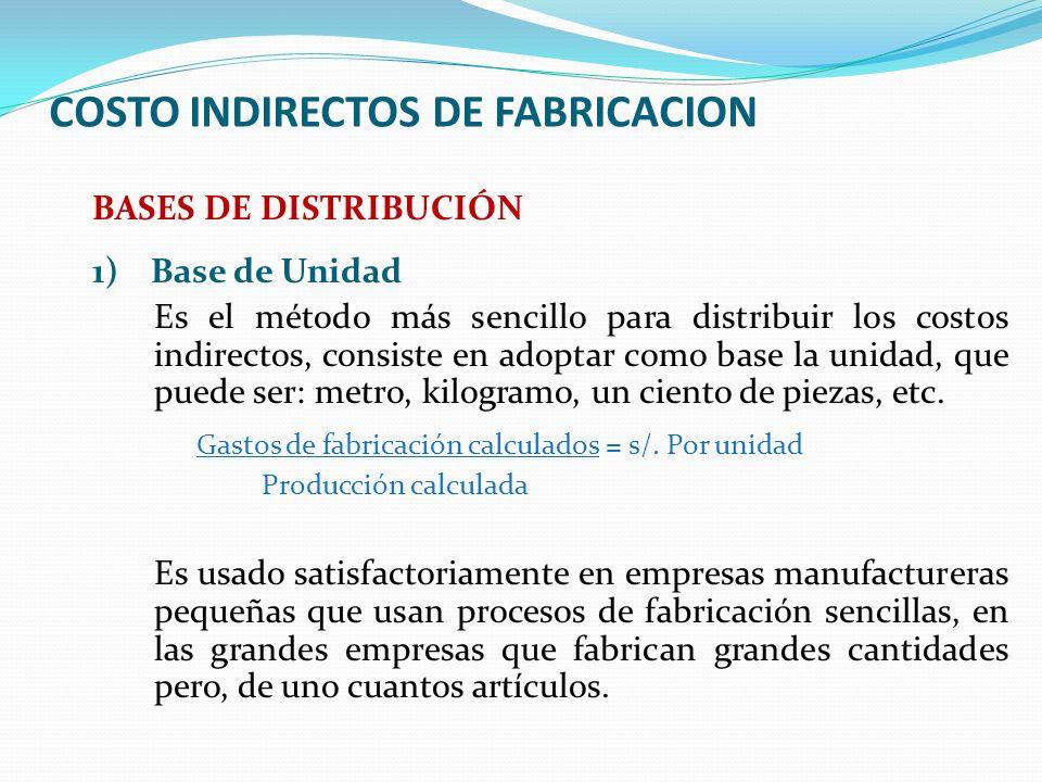 COSTO INDIRECTOS DE FABRICACION BASES DE DISTRIBUCIÓN 1)Base de Unidad Es el método más sencillo para distribuir los costos indirectos, consiste en ad
