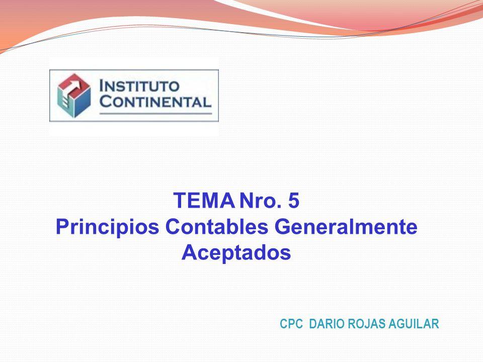 TEMA Nro. 5 Principios Contables Generalmente Aceptados CPC DARIO ROJAS AGUILAR