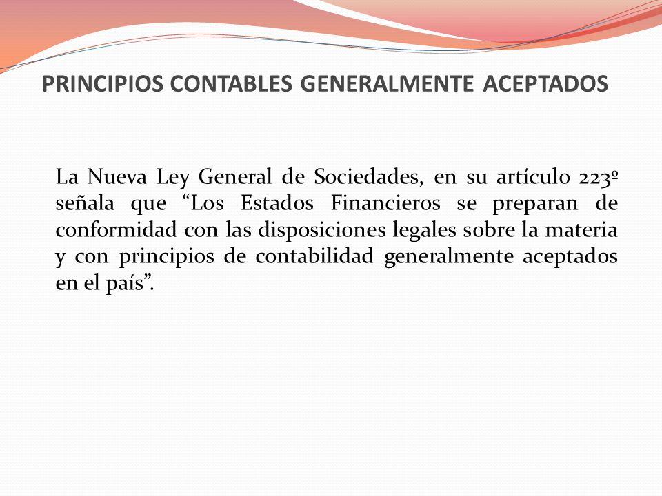PRINCIPIOS CONTABLES GENERALMENTE ACEPTADOS La Nueva Ley General de Sociedades, en su artículo 223º señala que Los Estados Financieros se preparan de