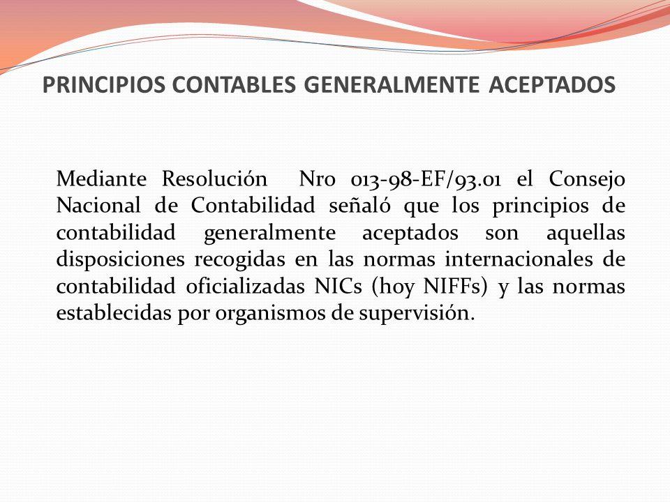 PRINCIPIOS CONTABLES GENERALMENTE ACEPTADOS Mediante Resolución Nro 013-98-EF/93.01 el Consejo Nacional de Contabilidad señaló que los principios de c