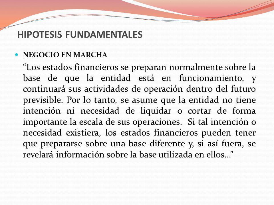 HIPOTESIS FUNDAMENTALES NEGOCIO EN MARCHA Los estados financieros se preparan normalmente sobre la base de que la entidad está en funcionamiento, y co