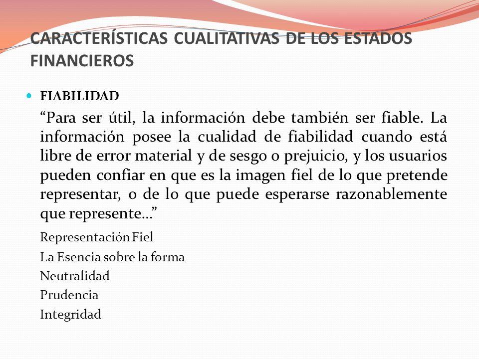 CARACTERÍSTICAS CUALITATIVAS DE LOS ESTADOS FINANCIEROS FIABILIDAD Para ser útil, la información debe también ser fiable. La información posee la cual