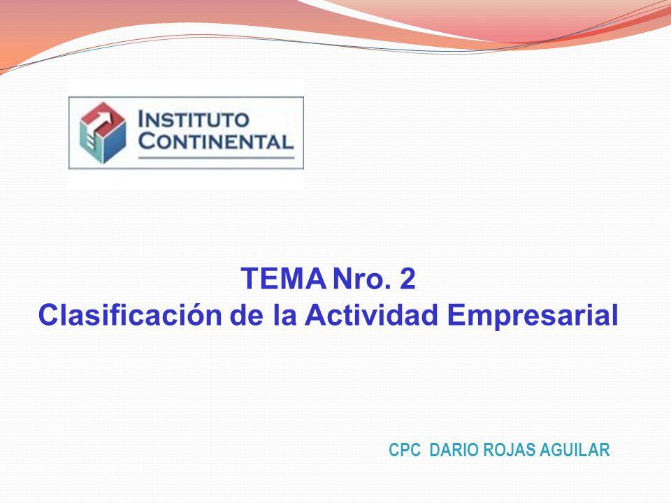 TEMA Nro. 2 Clasificación de la Actividad Empresarial CPC DARIO ROJAS AGUILAR