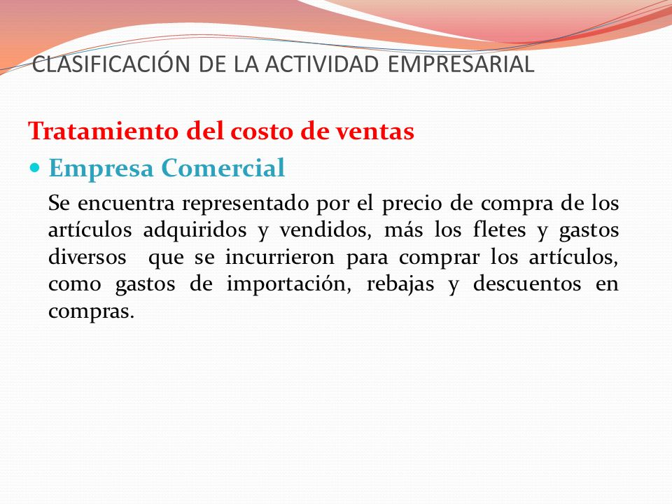CLASIFICACIÓN DE LA ACTIVIDAD EMPRESARIAL Tratamiento del costo de ventas Empresa Comercial Se encuentra representado por el precio de compra de los a