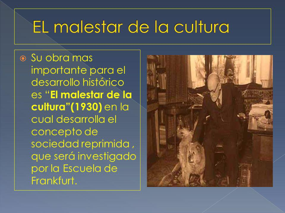 Su obra mas importante para el desarrollo histórico es El malestar de la cultura(1930) en la cual desarrolla el concepto de sociedad reprimida, que será investigado por la Escuela de Frankfurt.