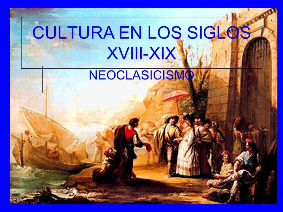 CULTURA EN LOS SIGLOS XVIII-XIX NEOCLASICISMO