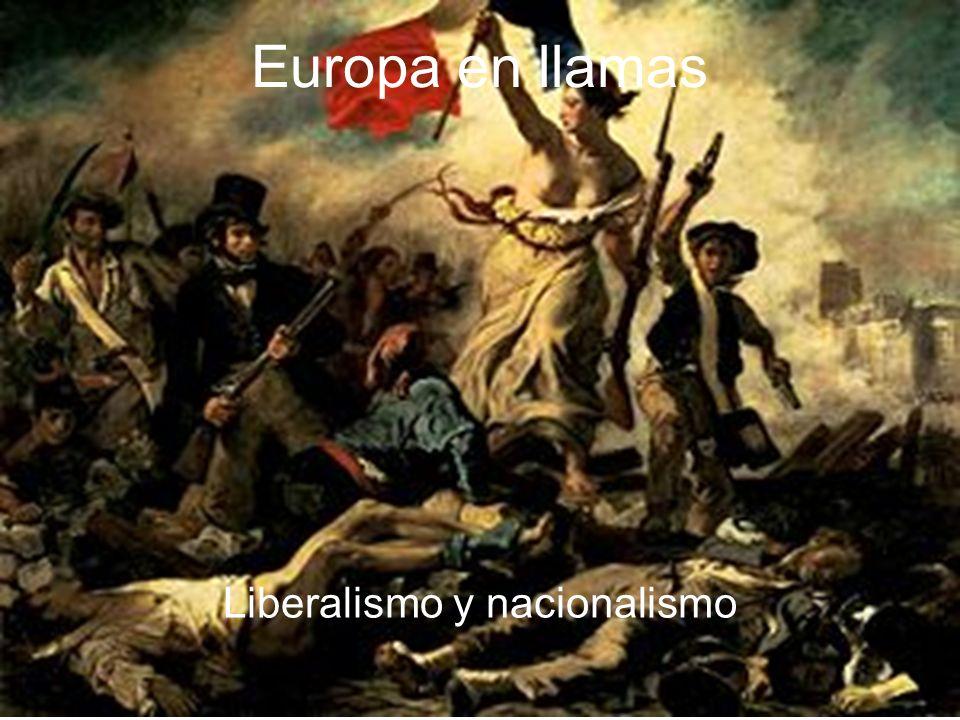 Europa en llamas Liberalismo y nacionalismo