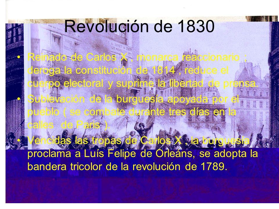Revolución de 1830 Reinado de Carlos X, monarca reaccionario ; deroga la constitución de 1814, reduce el cuerpo electoral y suprime la libertad de pre