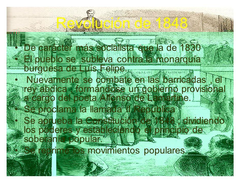 Revolución de 1848 De carácter más socialista que la de 1830 El pueblo se subleva contra la monarquía burguesa de Luís Felipe. Nuevamente se combate e