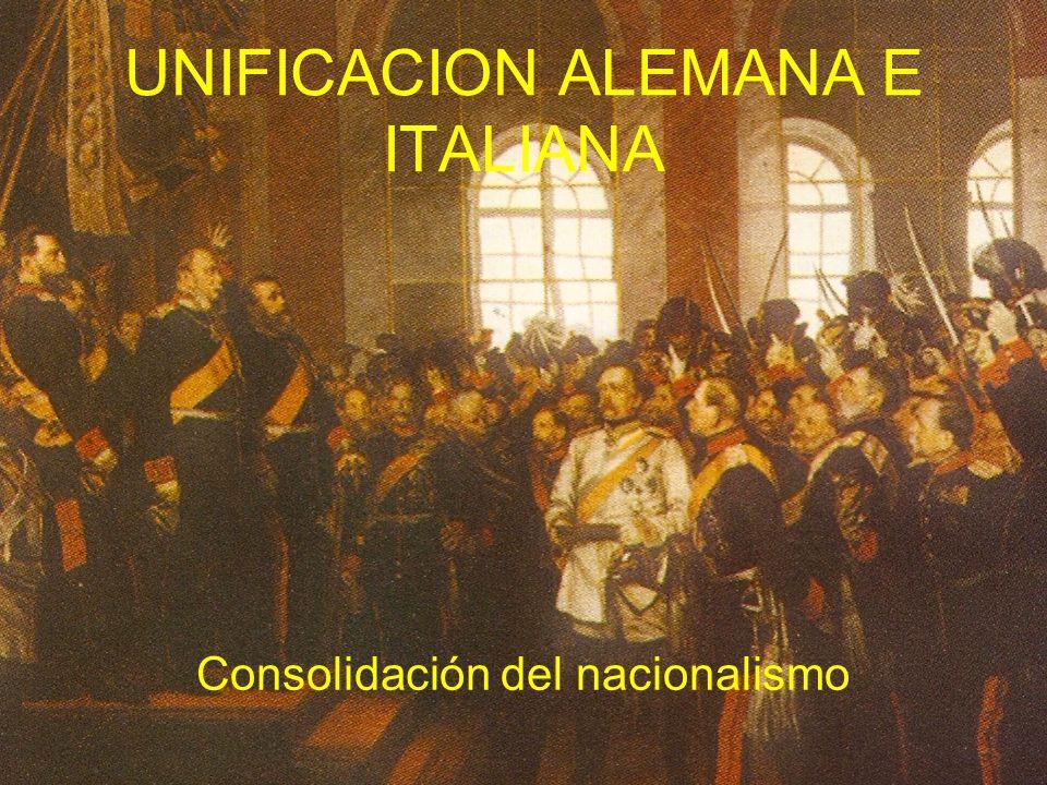 UNIFICACION ALEMANA E ITALIANA Consolidación del nacionalismo