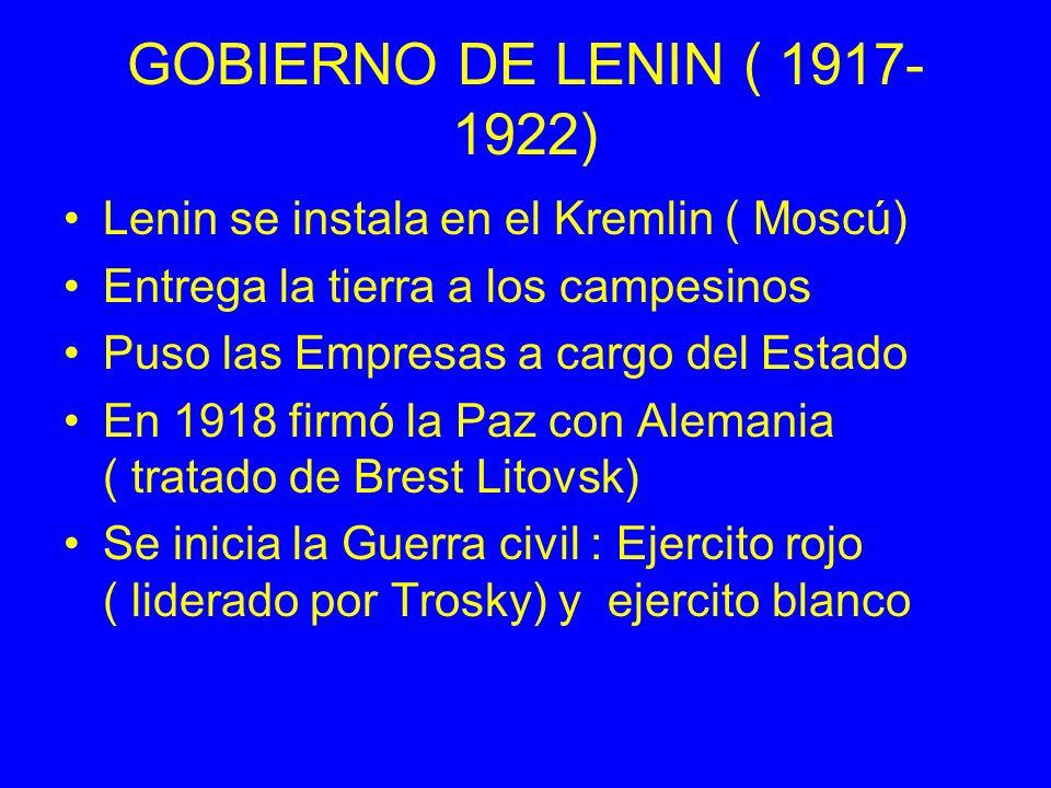 GOBIERNO DE LENIN ( 1917- 1922) Lenin se instala en el Kremlin ( Moscú) Entrega la tierra a los campesinos Puso las Empresas a cargo del Estado En 191