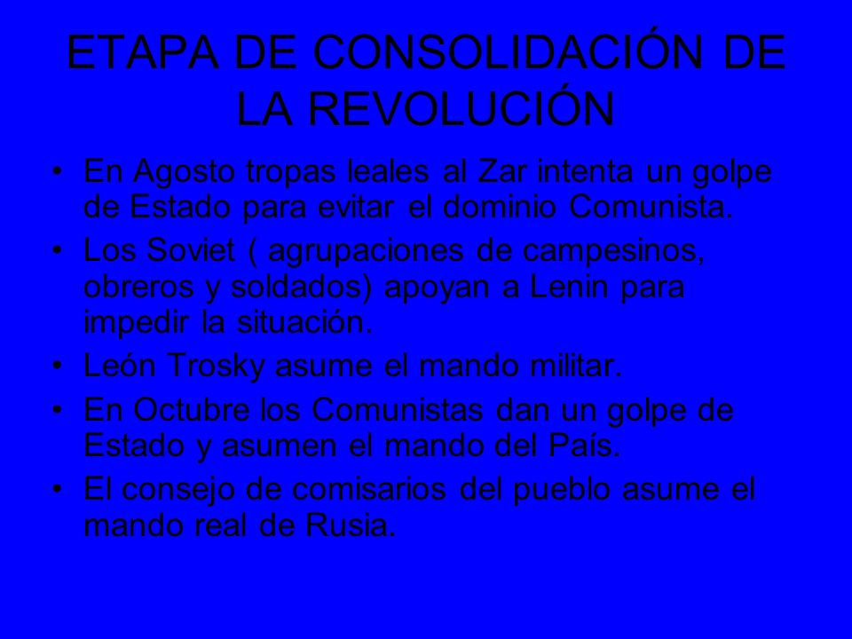ETAPA DE CONSOLIDACIÓN DE LA REVOLUCIÓN En Agosto tropas leales al Zar intenta un golpe de Estado para evitar el dominio Comunista. Los Soviet ( agrup