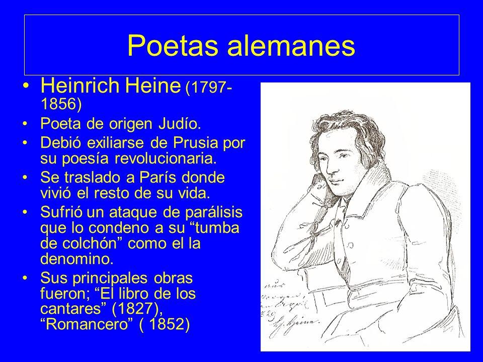 Poetas alemanes Heinrich Heine (1797- 1856) Poeta de origen Judío. Debió exiliarse de Prusia por su poesía revolucionaria. Se traslado a París donde v