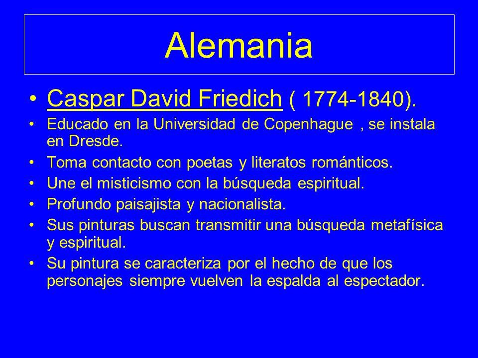 Alemania Caspar David Friedich ( 1774-1840). Educado en la Universidad de Copenhague, se instala en Dresde. Toma contacto con poetas y literatos román