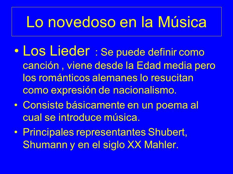 Lo novedoso en la Música Los Lieder : Se puede definir como canción, viene desde la Edad media pero los románticos alemanes lo resucitan como expresió