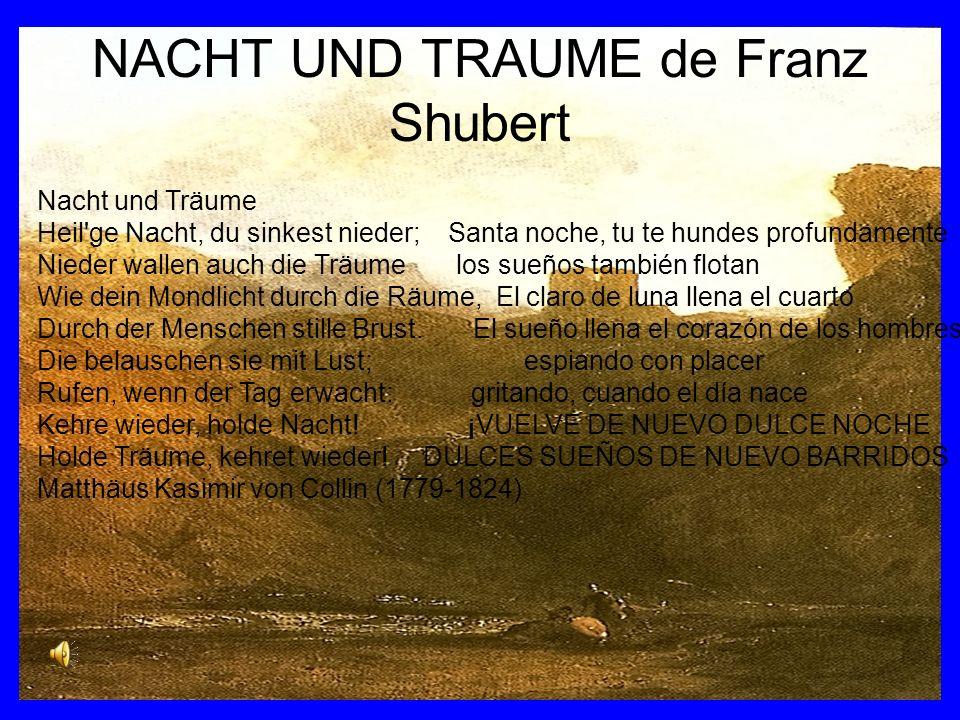NACHT UND TRAUME de Franz Shubert Nacht und Träume Heil'ge Nacht, du sinkest nieder; Santa noche, tu te hundes profundamente Nieder wallen auch die Tr