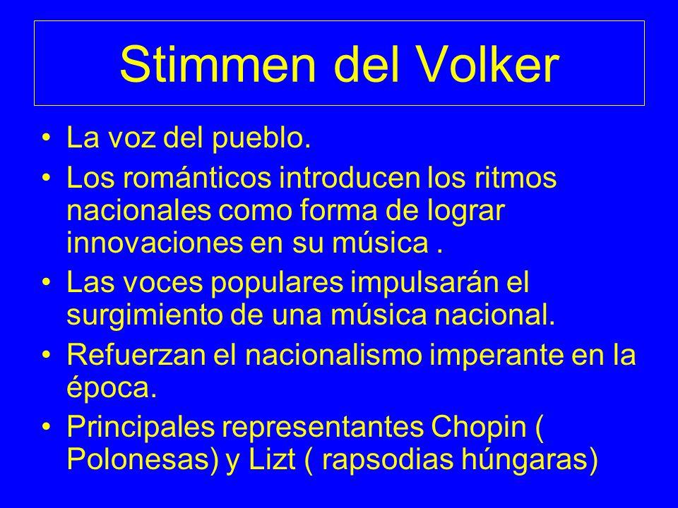 Stimmen del Volker La voz del pueblo. Los románticos introducen los ritmos nacionales como forma de lograr innovaciones en su música. Las voces popula